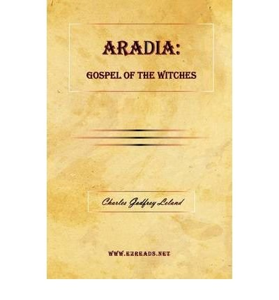 [ [ [ Aradia: Gospel of the Witches [ ARADIA: GOSPEL OF THE WITCHES ] By Leland, Charles Godfrey ( Author )Feb-24-2009 Hardcover