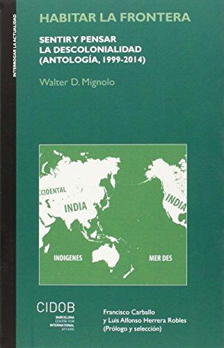 Habitar la frontera: sentir y pensar la descolonialidad (Antología, 1999-2014). (Interrogar la actualidad)