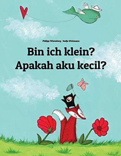 Bin ich klein? Apakah saya kecil?: Kinderbuch Deutsch-Indonesisch (zweisprachig/bilingual)