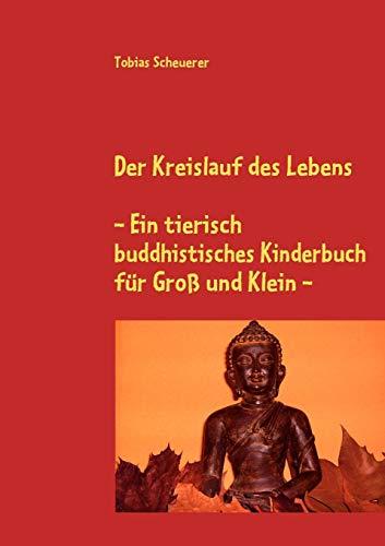 Der Kreislauf des Lebens - Ein tierisch buddhistisches Kinderbuch für Groß und Klein