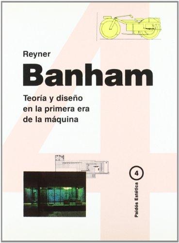 Teoría y diseño en la primera era de la máquina (Estética) por Reyner Banham