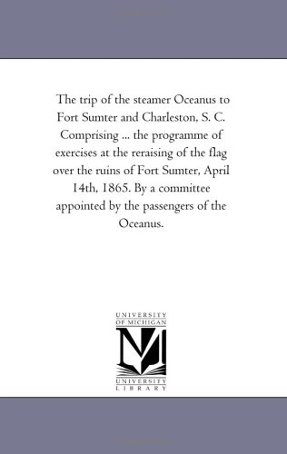Oceanus Serie (The trip of the steamer Oceanus to Fort Sumter and Charleston, S. C. Comprising ... the programme of exercises at the reraising of the flag over the ... appointed by the passengers of the Oceanus.)