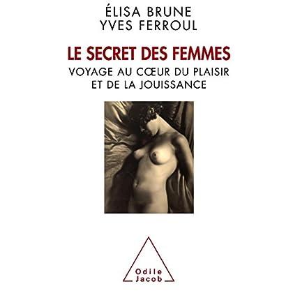 Le Secret des femmes: Voyage au cœur du plaisir et de la jouissance (SANTE BIEN-ETRE)