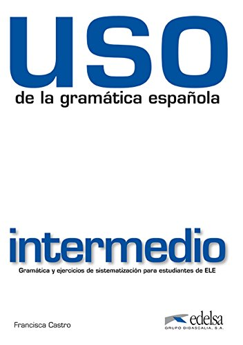 USO de la gramática española: Uso de la gramatica. Nivel intermedio. Per le Scuole superiori. Con espansione online