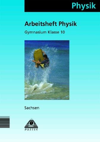 Physik / Klasse 10 / Lehrbuch Gymnasium Sachsen - mathematisch-naturwissenschaftliches Profil: Arbeitsheft