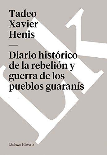 Diario histórico de la rebelión y guerra de los pueblos guaranís (Memoria) por Tadeo Xavier Henis