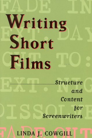 Writing Short Films: Structure and Content for Screenwriters por Linda J. Cowgill