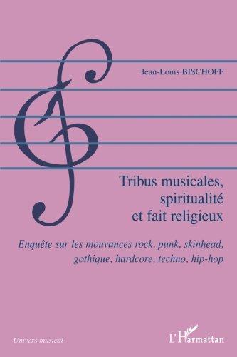 Tribus musicales, spiritualité, et fait religieux : Enquête sur les mouvances rock, punk, skinhead, gothique, hardcore, techno, hip-hop.