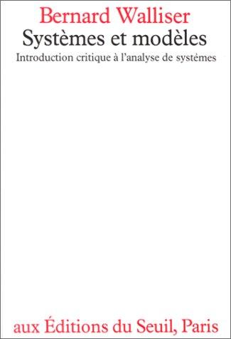 Systèmes et modèles : Introduction critique à l'analyse des systèmes, essai