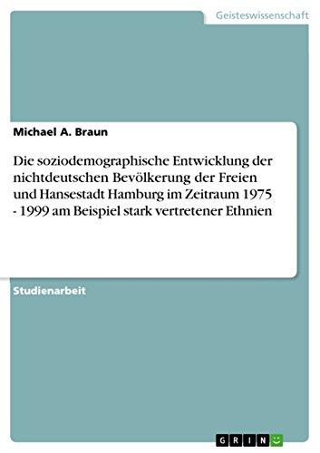 Die soziodemographische Entwicklung der nichtdeutschen Bevölkerung der Freien und Hansestadt Hamburg im Zeitraum 1975 - 1999 am Beispiel stark vertretener Ethnien