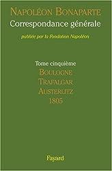 CORRESPONDANCE GÉNÉRALE. Tome V : Boulogne, Trafalgar, Austerlitz. Année 1805 (1764 lettres)