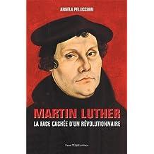 Martin Luther - La face cachée d'un révolutionnaire