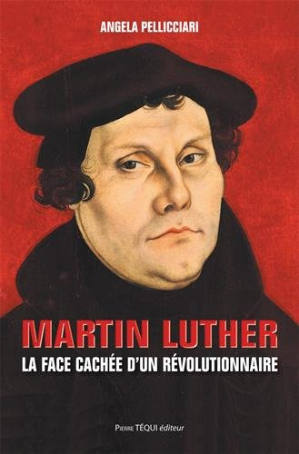 Martin Luther - La face cache dun rvolutionnaire