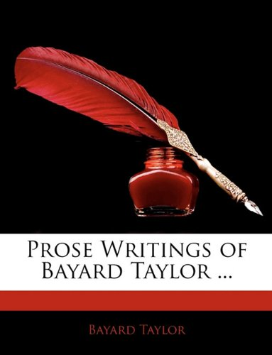 Prose Writings of Bayard Taylor ...