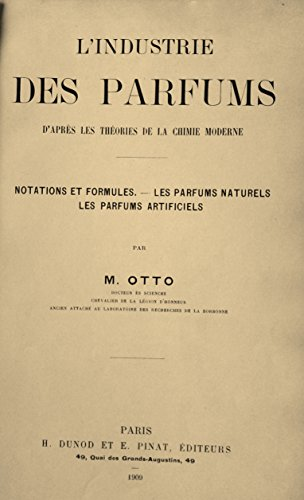 L'Industrie des parfums d'après les théories de la chimie moderne notations et formules, les parfums naturels, les parfums artificiels, par M. Otto