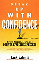 Speak Up with Confidence: How to Prepare, Learn and Deliver Effective Speeches