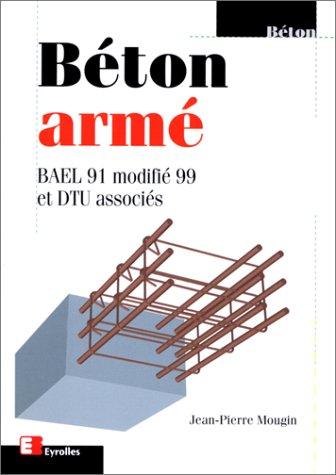 Béton armé : Bael 91, modifié 99 et DTU associés