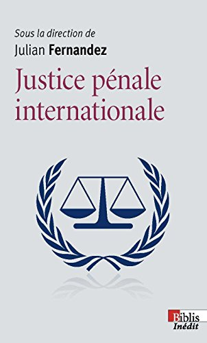 La Justice pénale internationale par Julian Fernandez