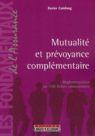 Mutualité et prévoyance complémentaire : Réglementation en 150 fiches commentées par Xavier Camlong