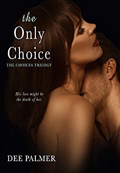 The Only Choice (The Choices Trilogy #3) by [Palmer, Dee]