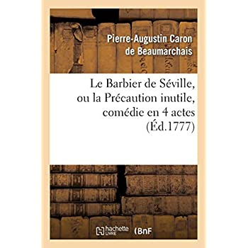 Le Barbier de Séville, ou la Précaution inutile, sur le théâtre de la Comédie-Française (éd 1777): avec une Lettre modérée sur la chute et la critique du Barbier de Séville