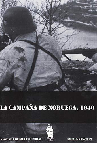 LA CAMPAÑA DE NORUEGA, 1940 (Historia militar) por EMILIO SÁNCHEZ LORENTE