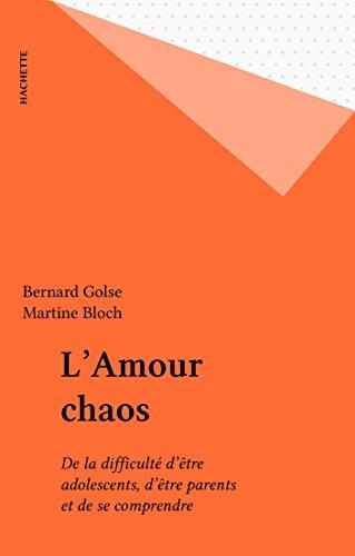 L'Amour chaos: De la difficulté d'être adolescents, d'être parents et de se comprendre