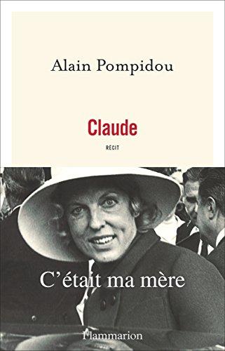 Claude : C'était ma mère par Alain Pompidou