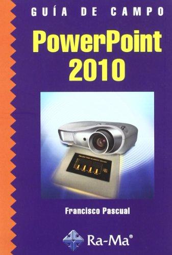 Guía de Campo de PowerPoint 2010 por Francisco Pascual González