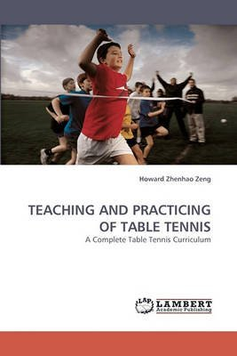 [(Teaching and Practicing of Table Tennis)] [By (author) Howard Zhenhao Zeng] published on (May, 2010) par Howard Zhenhao Zeng
