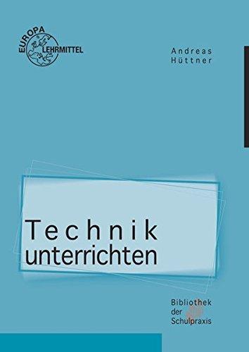 Technik unterrichten: Methoden und Unterrichtsverfahren im Technikunterricht