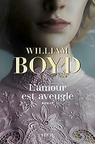 L'amour est aveugle par William Boyd