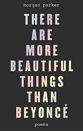 There Are More Beautiful Things Than Beyoncé por Morgan Parker