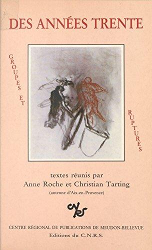 Des années trente : groupes et ruptures: Actes du Colloque, 5-7 mai 1983 (Numéro 7 de la collection