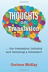 Thoughts on Translation: Written by Corinne McKay, 2013 Edition, Publisher: Two Rat Press [Paperback]
