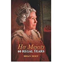 HER MAJESTY SIXTY REGAL YEARS BY (HOEY, BRIAN) PAPERBACK