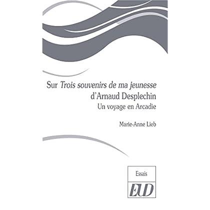 Sur Trois souvenirs de ma jeunesse d'Arnaud Desplechin: Un voyage en Arcadie