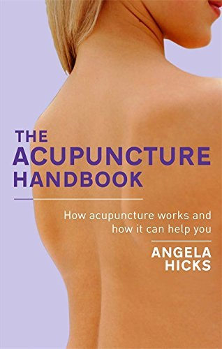The Acupuncture Handbook: How acupuncture works and how it can help you by Angela Hicks (2-Dec-2010) Paperback