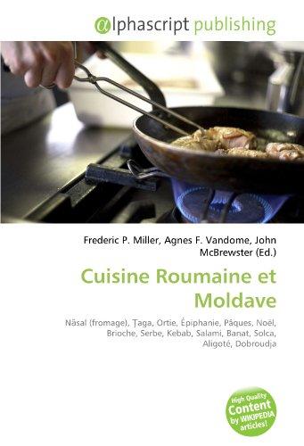 Cuisine Roumaine et Moldave: Năsal (fromage), Ţaga, Ortie, Épiphanie, Pâques, Noël, Brioche, Serbe, Kebab, Salami, Banat, Solca, Aligoté, Dobroudja