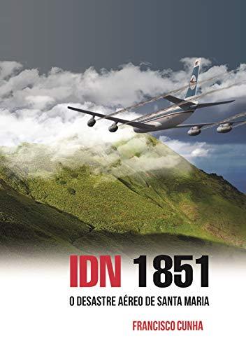 IDN 1851 – O desastre aéreo de Santa Maria: (2ª Edição) (Portuguese Edition) por Francisco Cunha