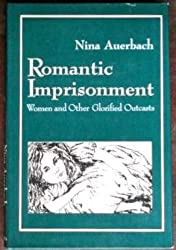 Romantic Imprisonment: Women and Other Glorified Outcasts (Gender and Culture)