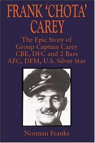 Frank 'chota' Carey: The Story of Group Captain Frank Carey Cbe Dfc Afc Dfm by Norman Franks (2006-09-30)