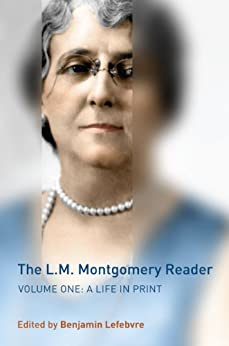 The L.M. Montgomery Reader: Volume One: A Life in Print (English Edition) par [Lefebvre, Benjamin]