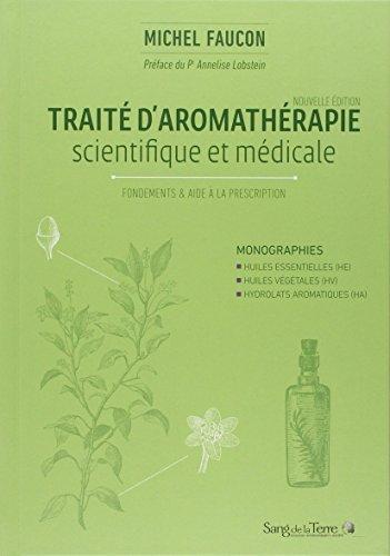 Traité d'aromathérapie scientifique et médicale - Fondements et aide à la prescription