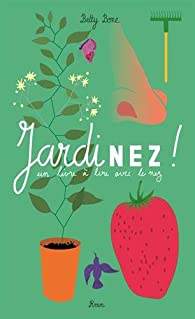 Jardinez ! Un livre à lire avec le nez par Betty Bone