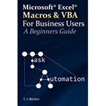 Excel Macros & VBA For Business Users - A Beginners Guide by C.J. Benton (2016-04-20)