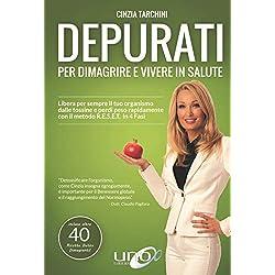 Depurati per dimagrire e vivere in salute. Libera per sempre il tuo organismo dalle tossine e perdi peso rapidamente con il metodo R.E.S.E.T. in 4 fasi