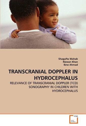 TRANSCRANIAL DOPPLER IN HYDROCEPHALUS: RELEVANCE OF TRANSCRANIAL DOPPLER (TCD) SONOGRAPHY IN CHILDREN WITH HYDROCEPHALUS by Shagufta Wahab (2011-03-29)