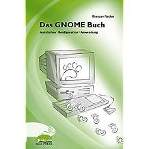 Das GNOME Buch. Installation, Konfiguration und Anwendung der grafischen Benutzeroberfläche für Linux