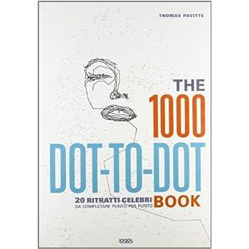 The 1000 Dot To Dot Book. 20 Ritratti Celebri Da Completare Punto Per Punto